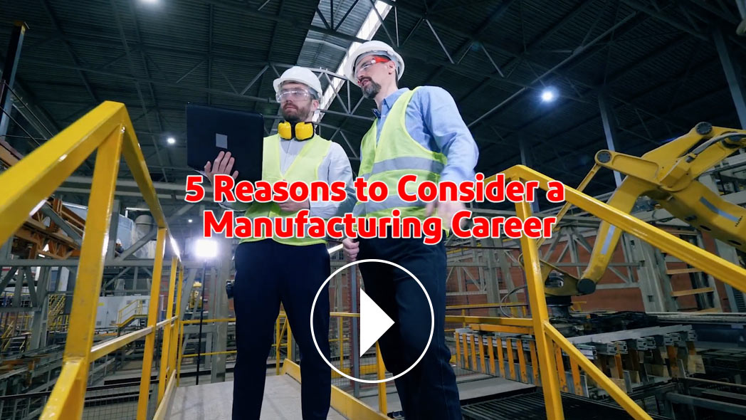 5 Reasons to Consider a Manufacturing Career